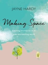 Jayne Hardy - Making Space - Creating boundaries in an ever-encroaching world.