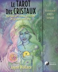 Jayne Wallace et Roberta Orpwood - Le tarot des cristaux - Pour favoriser l'intuition, la créativité et l'accomplissement de soi. Avec 78 cartes illustrées.