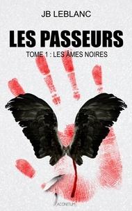 JB Leblanc - Les Passeurs Tome 1 : Les âmes noires.