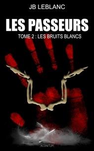 JB Leblanc - Les Passeurs Tome 2 : Les bruits blancs.