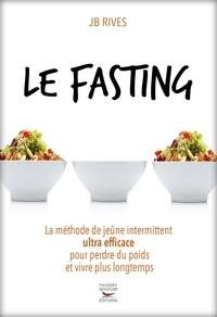 Téléchargements de livres Pda Le fasting  - La méthode de jeûne intermittent ultra efficace pour perdre du poids et vivre plus longtemps CHM MOBI 9782365492584 (French Edition) par JB Rives