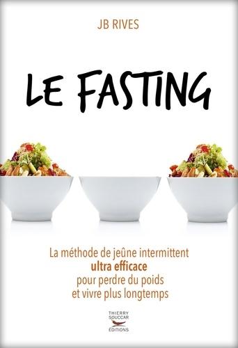 JB Rives - Le fasting - La méthode de jeûne intermittent ultra efficace pour perdre du poids et vivre plus longtemps.
