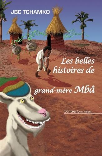 JBC Tchamko - Les belles histoires de grand-mère Mbâ.