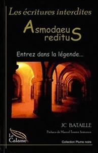 JC Bataille - Les écritures interdites - Asmodaeus reditus. Entrez dans la légende....