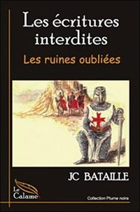 JC Bataille - Les écritures interdites - Les ruines oubliées.