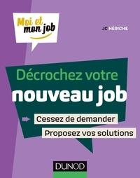 JC Hériche - Décrochez votre nouveau job - Cessez de demander, proposez des solutions.