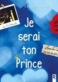 Je serai ton prince.