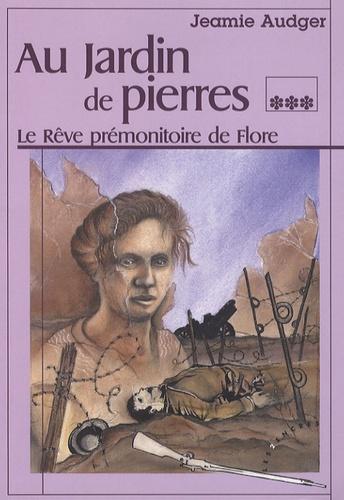 Jeamie Audger - Au Jardin de Pierres Tome 3 : Le rêve prémonitoire de Flore.
