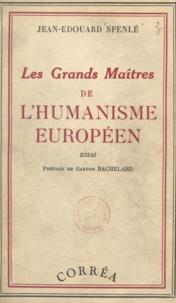 Jean-Édouard Spenlé et Gaston Bachelard - Les grands maîtres de l'humanisme européen.