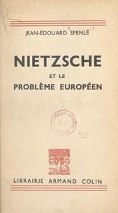 Jean-Édouard Spenlé - Nietzsche et le problème européen.