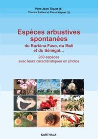 Jean Élie Pierre Tiquet et Charles Bailleul - Espèces arbustives spontanées du Burkina-Faso, du Mali et du Sénégal.
