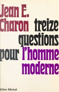 Jean-Émile Charon - Treize questions pour l'homme moderne.