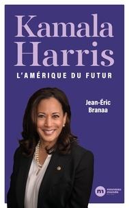 Jean-Éric Branaa - Kamala Harris - L'Amérique du futur.