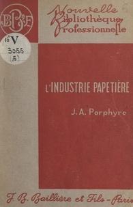 Jean-A. Porphyre - L'industrie papetière.
