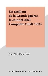 Jean Abel-Compadre - Un artilleur de la Grande guerre, le colonel Abel Compadre (1858-1916).