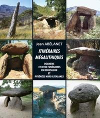 Jean Abélanet - Itinéraires mégalithiques - Dolmens et rites funéraires en Roussillon et Pyrénées nord-catalanes.