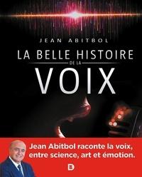 Livres à télécharger sur Android gratuitement La belle histoire de la voix 9782353274420 par Jean Abitbol