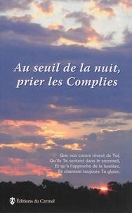 Jean Abiven et Dominique Fabe - Au seuil de la nuit, prier les complies.