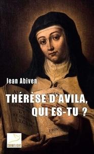 Thérèse d'Avila, qui es-tu ? - Jean Abiven |