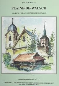 Jean Achereiner et Patrick Bichet - Plaine-de-Walsch - Le jeune village des verriers disparus.