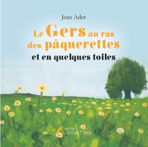 Le Gers au ras des pâquerettes et en quelques toiles - Jean Ader - Format ePub - 9782310038256 - 5,99 €