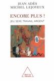 Jean Adès et Michel Lejoyeux - Encore plus ! - Jeu, sexe, travail, argent.