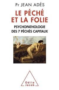 Jean Adès - Le péché et la folie - Psychopathologie des 7 péchés capitaux.
