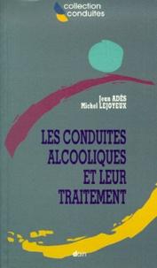 Jean Adès et Michel Lejoyeux - Les conduites alcooliques et leur traitement.