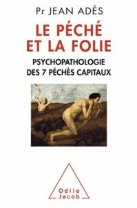 Jean Adès - Péché et la Folie (Le) - Psychopathologie des 7 péchés capitaux.