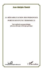 Jean-Adolphe Rondal - La réhabilitation des personnes porteuses d'une trisomie 21 - Suivi médical, neuropsychologie, pharmacothérapie et thérapie génétique.