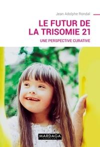 Jean-Adolphe Rondal - Le futur de la trisomie 21 - Une perspective curative.