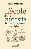 Jean Adouze - L'école de la curiosité - Lettre à un jeune scientifique.