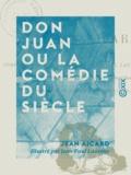Jean Aicard et Jean-Paul Laurens - Don Juan ou la Comédie du siècle.
