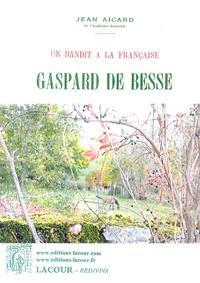 Jean Aicard - Gaspard de Besse - Un bandit à la française.