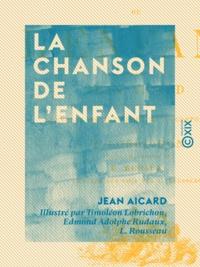Jean Aicard et Timoléon Lobrichon - La Chanson de l'enfant.