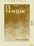 Jean Aicard - Le Témoin - 1914-1916.