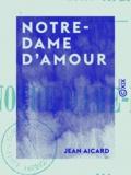 Jean Aicard - Notre-Dame d'Amour.