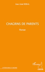 Jean Aimé Ribal - Chagrins de parents.