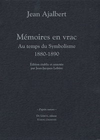 Jean Ajalbert - Mémoires en vrac - Au temps du Symbolisme 1880-1890.