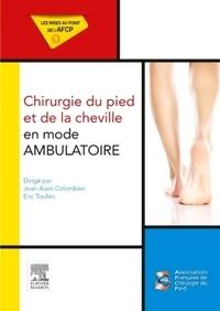 Jean-Alain Colombier et Eric Toullec - Chirurgie du pied et de la cheville en mode ambulatoire.
