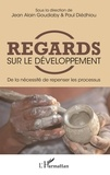 Jean-Alain Goudiaby et Paul Diédhiou - Regards sur le développement - De la nécessité de repenser les processus.
