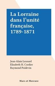 Jean-Alain Lesourd et Elisabeth H. Cordier - La Lorraine dans l'unité française, 1789-1871.
