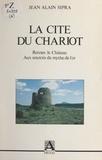 Jean-Alain Sipra - La cité du chariot : Rennes-le-Château ou le mythe de l'or.