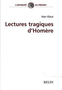 Jean Alaux - Lectures tragiques d'Homère.