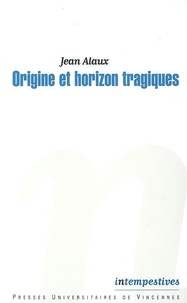 Jean Alaux - Origine et horizon tragiques.