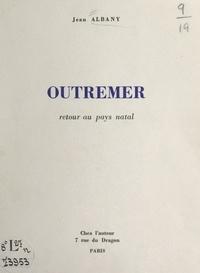 Jean Albany - Outremer - Retour au pays natal.