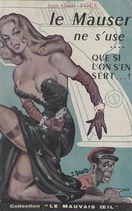 Jean-Albert Foex - Le Mauser ne s'use que si l'on s'en sert.
