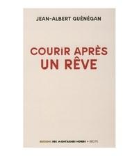 Jean-Albert Guénégan - Courir après un rêve.