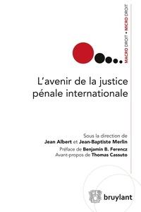 Jean Albert et Jean-Baptiste Merlin - L'avenir de la justice pénale internationale.