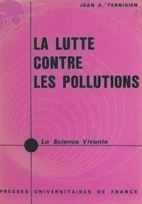Jean Albert Ternisien et Henri Laugier - La lutte contre les pollutions - Milieux inhalés, ingérés et acoustiques.
